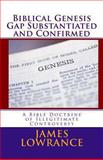 Biblical Genesis Gap Substantiated and Confirmed, James Lowrance, 147769787X