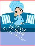 I Shall Be Blue, Linda Mather, 1479297879