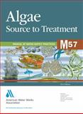 Algae : Source to Treatment (M57), American Water Works Association, 1583217878