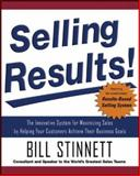 Selling Results! : The Innovative System for Maximizing Sales by Helping Your Customers Achieve Their Business Goals, Stinnett, Bill, 007147787X