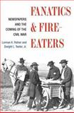 Fanatics and Fire-Eaters : Newspapers and the Coming of the Civil War, Ratner, Lorman A. and Teeter, Dwight L., Jr., 0252027876