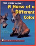 Tom Wolfe Carves ... A Horse of a Different Color, Tom Wolfe, 0887407870