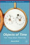 Objects of Time : How Things Shape Temporality, Birth, Kevin K., 1137017872