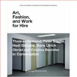 Art, Fashion and Work for Hire : Thomas Demand, Peter Saville, Hedi Slimane, Hans Ulrich Obrist and Cristina Bechtler in Conversation, Demand, Thomas and Saville, Peter, 3211757872