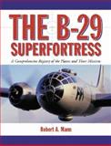 The B-29 Superfortress : A Comprehensive Registry of the Planes and Their Missions, Mann, Robert A., 0786417870