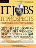 IT Jobs-IT Prospects [2006] Companies-Contacts-Links - Potomac Region States - Get Hired Now by Companies Winning New Business and Requiring New Personnel, , 0972537872
