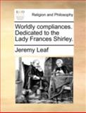 Worldly Compliances Dedicated to the Lady Frances Shirley, Jeremy Leaf, 1140737872