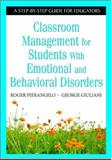 Classroom Management for Students with Emotional and Behavioral Disorders : A Step-by-Step Guide for Educators, Pierangelo, Roger and Giuliani, George, 1412917875