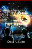 The Adventures of Kellie and Potnie - the Time MacHine, Craig A. Koller, 1477127879