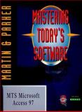 Mastering Today's Software, Microsoft Access 97, Martin, Edward G. and Parker, Charles S., 003024787X