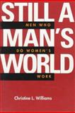 Still a Man's World - Men Who Do Women's Work, Williams, Christine L., 0520087879