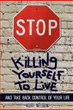 STOP Killing Yourself to Live, Kurt T Nelson, 0615297870
