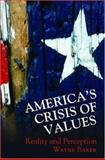 America's Crisis of Values : Reality and Perception, Baker, Wayne E., 0691127875