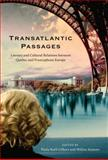 Transatlantic Passages : Literary and Cultural Relations Between Quebec and Francophone Europe, Santoro, Miléna, 0773537872