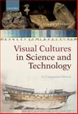 Visual Cultures in Science and Technology : A Comparative History, Hentschel, Klaus, 0198717873