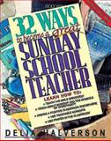 32 Ways to Become a Great Sunday School Teacher, Delia Touchton Halverson, 0687017874