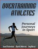 Overtraining Athletes : Personal Journeys in Sport, Richardson, Sean and Andersen, Mark, 0736067876