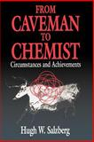 From Caveman to Chemist : Circumstances and Achievements, Salzberg, Hugh W., 0841217874
