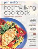 Pamela Smith's Healthy Living Cookbook, Pamela M. Smith, 0884197875