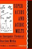 Superacids and Acidic Melts As Inorganic Chemical Reaction Media, O'Donnell, Thomas A., 0471187879