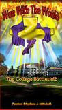 War with the World : The College Battlefield, Mitchell, Stephen, 0615417876