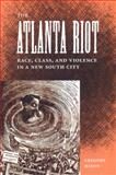 The Atlanta Riot : Race, Class, and Violence in a New South City, Mixon, Gregory, 081302787X