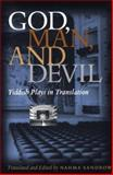 God, Man and Devil : Yiddish Plays in Translation, , 0815627874