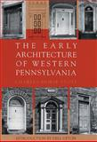 The Early Architecture of Western Pennsylvania, Stotz, Charles M., 0822937875