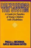 Deciphering the System : A Guide for Families of Young Children with Disabilities, Beckman, Paula J. and Boyes, Gayle B., 0914797875