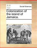 Colonization of the Island of Jamaica, See Notes Multiple Contributors, 1170187870