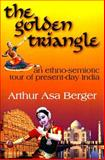 The Golden Triangle : An Ethno-Semiotic Tour of Present-Day India, Berger, Arthur Asa and Berger, Arthur, 1412807875