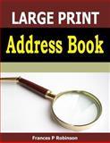 Large Print Address Book, Frances Robinson, 1502757877