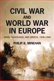 Civil War and World War in Europe : Spain, Yugoslavia, and Greece, 1936-1949, Minehan, Philip B., 0230117872
