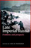 Late Imperial Russia : Problems and Prospects, Thatcher, Ian, 0719067871