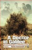 A Doctor in Galilee : The Life and Struggle of a Palestinian in Isreal, Kanaaneh, Hatim, 0745327877