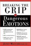 Breaking the Grip of Dangerous Emotions, Janet Maccaro, 1591857872