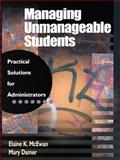 Managing Unmanageable Students : Practical Solutions for Administrators, McEwan, Elaine K. and Damer, Mary, 080396787X