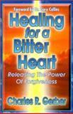 Healing for a Bitter Heart, Charles R. Gerber, 0899007872