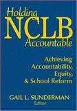 Holding NCLB Accountable : Achieving Accountability, Equity, and School Reform, , 1412957877