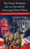 War Powers Resolution after 34 Years and the Continuing Political Debate, Sanders, Jeremiah E., 1606927876