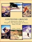 Contested Ground: an Administrative History of Wrangell-St. Elias National Park and Preserve, Alaska 1978 ? 2001, Geoffrey Bleakley, 148958787X