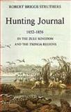 The Hunting Journal of Robert Briggs Struthers 1852-56 in the Zulu Kingdom and the Tsonga Regions, Robert Briggs Struthers, 0869807889