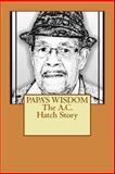 Papa's Wisdom the A. C. Hatch Story, Ms Sarah L. Hatch, 1491047887