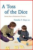 A Toss of the Dice : Stories from a Pediatrician's Practice, Hays, Natasha T., 1843107880