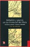 Rebelión y Guerra en Las Fronteras Del Plata : Guaraníes, Jesuitas, e Imperios Coloniales, Quarleri, Lía, 9505577885
