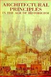 Architectural Principles in the Age of Historicism, Van Pelt, Robert J. and Westfall, Carroll W., 0300057881