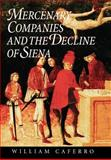 Mercenary Companies and the Decline of Siena, Caferro, William, 0801857880