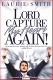 Lord, Capture My Heart Again, Laurie Smith, 0884197883