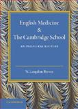 English Medicine and the Cambridge School : An Inaugural Lecture, Langdon Brown, Walter, 1107697883