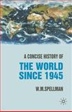 A Concise History of the World Since 1945 : States and Peoples, Spellman, W. M., 1403917884